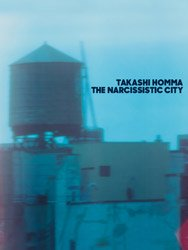 <B>The Narcissistic City</B> <BR>Takashi Homma | ホンマタカシ