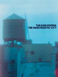 <B>The Narcissistic City</B> <BR>Takashi Homma   ホンマタカシ
