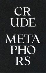 <B>Crude Metaphors</B><BR>Todd Hido/Mayumi Hosokura/Edgar Martins<BR>Esther Teichmann/Roger Ballen