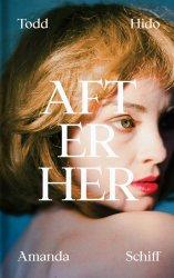 <B>After Her</B><BR>Todd Hido | Amanda Schiff