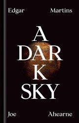 <B>A Dark Sky</B><BR>Edgar Martins | Joe Ahearne