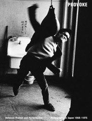<B>Provoke: Between Protest and Performance <BR>Photography in Japan 1960/1975</B>