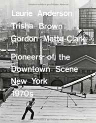 <B>Laurie Anderson, Trisha Brown, Gordon Matta-Clark <br>Pioneers of the Downtown Scene~</B>