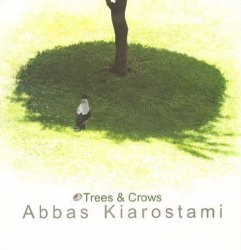<B>Trees & Crows</B> <BR>Abbas Kiarostami