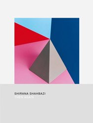 <B>Then Again</B> <BR>Shirana Shahbazi