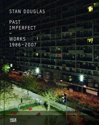 <B>Past Imperfect - Works 1986-2007</B> <BR>Stan Douglas