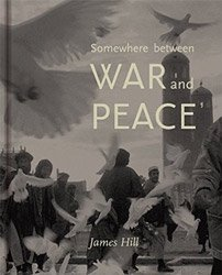 <B>Somewhere Between War and Peace</B> <br>James Hill
