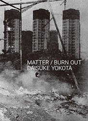 <B>Matter / Burn Out</B> <BR>横田大輔 | Daisuke Yokota