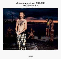 <B>okinawan portraits 2012-2016</B> <BR>石川竜一 | Ryuichi Ishikawa