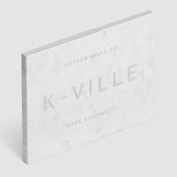 <B>Fifteen Miles To K-Ville</B> <BR>Mark Steinmetz