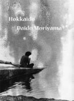 Daido Moriyama: Hokkaido (森山大道: 北海道)