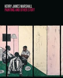 <B>Painting and Other Stuff</B> <br>Kerry James Marshall