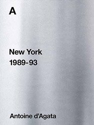 <B>New York 1989-93</B> <BR>Antoine D'agata
