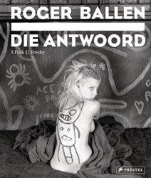 <B>Die Antwoord: I Fink You Freeky</B> <br>Roger Ballen