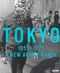 <B>Tokyo 1955-1970: A New Avant-Garde</B>