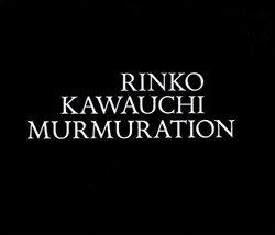 <B>Murmuration</B> <BR>Rinko Kawauchi | 川内倫子