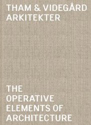 <B>Tham & Videgard Arkitekter <BR>The Operative Elements Of Architecture</B>