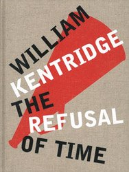 <B>The Refusal Of Time</B> <br>William Kentridge