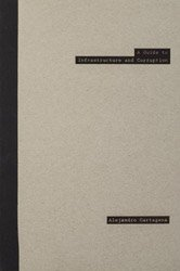 <B>A Guide to Infrastructure & Corruption </B> <BR>Alejandro Cartagena