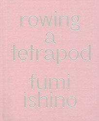 <B>Rowing a Tetrapod</B> <br>Fumi Ishino | 石野郁和