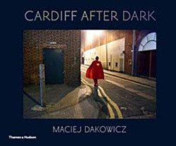 <B>Cardiff After Dark</B> <BR>Maciej Dakowicz