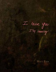 <B>I Love You, I'm Leaving</B> <BR>Matt Eich