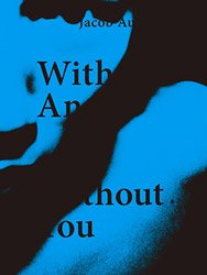 <B>With And Without You</B><BR>Jacob Aue Sobol