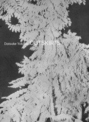 <B>Outskirts</B><BR>Daisuke Yokota | 横田大輔