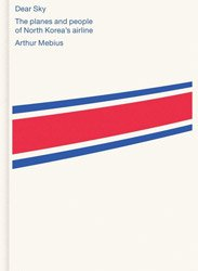 <B>Dear Sky / North Korean Aviation</B><br>Arthur Mebius