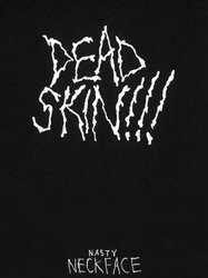 <B>Dead Skin!!!</B><BR>Neck Face