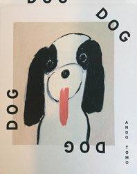 <B>DOG DOG DOG DOG</B> <BR>安藤智 | Tomo Ando