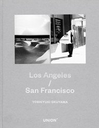 <B>Los Angeles / San Francisco</B> <BR>奥山由之 | Yoshiyuki Okuyama