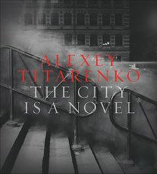 <B>The City is a Novel</B> <br>Alexey Titarenko