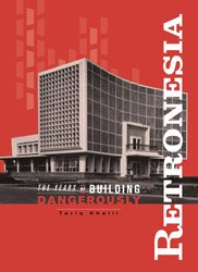 <B>Retronesia: The Years of Building Dangerously</B><BR>Tariq Khalil