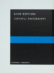 <B>Farewell Photography (signed)</B> <br>森山大道 | Daido Moriyama