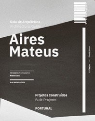 <B>Aires Mateus Architectural Guide: Built Projects</B>
