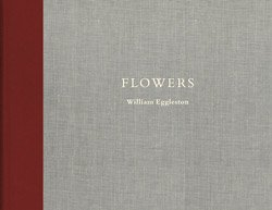 <B>Flowers</B> <BR>William Eggleston