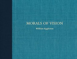 <B>Morals of Vision</B> <BR>William Eggleston