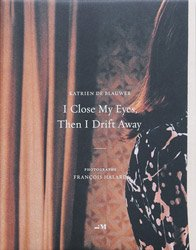<B> I Close My Eyes, Then I Drift Away</B> <BR>Katrien De Blauwer