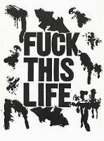 FATAL: FUCK THIS LIFE