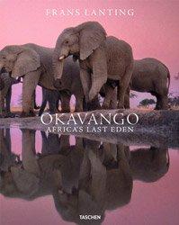 <B>Okavango: Africa's Last Eden</B> <BR>Frans Lanting