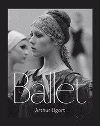 <B>Ballet</B> <BR>Arthur Elgort