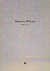 <B>Wako Book 6</B> <BR>Wolfgang  Tillmans