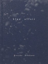 <B>blue affair (signed)</B> <BR>岡原功祐  | Kosuke Okahara