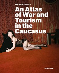 <B>The Sochi Project: An Atlas of War and Tourism in the Caucasus</B>