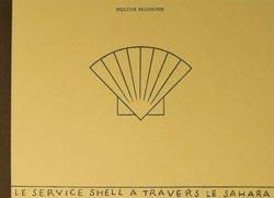 <B>Le Service Shell A Travers Le Sahara</B><BR>Philippe Weisbecker