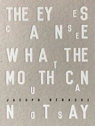 <B>The Eyes Can See What the Mouth Can Not Say</B> <BR>Jacopo Benassi