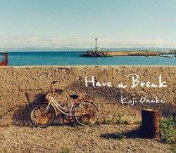 <B>Have a Break (Signed)</B> <BR>Koji Onaka | 尾仲浩二