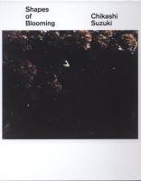 Shapes of Blooming: Chikashi Suzuki