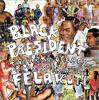 <B>Black President<BR>Art & Legacy of Fela Anikulapo Kuti</B>